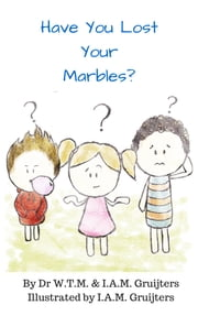 Have You Lost Your Marbles ebook by I.A.M and W.T.M. Gruijters