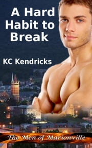 A Hard Habit to Break - The Men of Marionville, #1 ebook by KC Kendricks