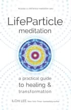 LifeParticle Meditation - A Practical Guide to Healing and Transformation ebook by Ilchi Lee