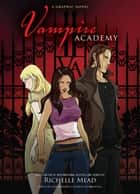 Vampire Academy - A Graphic Novel ebook by Richelle Mead, Leigh Dragoon, Emma Vieceli