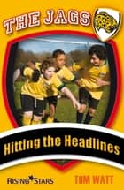 Hitting The Headlines ebook by Tom Watt