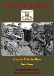 Light And Shade In War [Illustrated Edition] ebook by Captain Malcolm Ross,Noel Ross