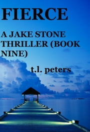 Fierce, A Jake Stone Thriller (Book Nine) ebook by T.L. Peters