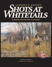 Shots at Whitetails: A Deer Hunting Classic ebook by Koller, Lawrence R.