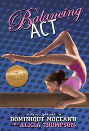 The Go-for-Gold Gymnasts: Balancing Act ebook by Dominique Moceanu, Alicia Thompson