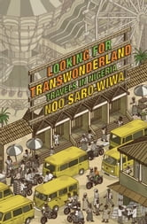 Looking for Transwonderland - Travels in Nigeria ebook by Noo Saro-Wiwa