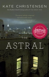 The Astral - A Novel ebook by Kate Christensen