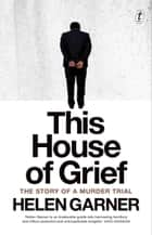 This House of Grief - The Story of a Murder Trial ebook by