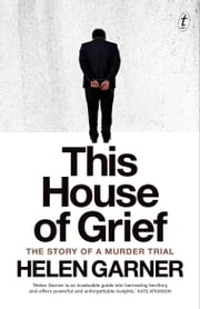 This House of Grief - The Story of a Murder Trial ebook by Helen Garner