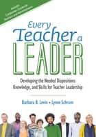 Every Teacher a Leader ebook by Dr. Barbara B. Levin,Lynne R. Schrum