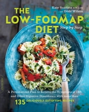 The Low-FODMAP Diet Step by Step - A Personalized Plan to Relieve the Symptoms of IBS and Other Digestive Disorders-with more than 135 Deliciously Satisfying Recipes ebook by Kate Scarlata, Dede Wilson