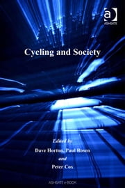 Cycling and Society ebook by Dr Dave Horton,Dr Peter Cox,Dr Paul Rosen,Professor Margaret Grieco