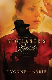 Vigilante's Bride, The ebook by Yvonne Harris