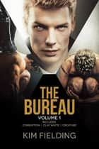 The Bureau: Volume 1 ebook by Kim Fielding