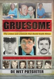 Gruesome - The crimes and criminals that shook South Africa ebook by De Wet Potgieter
