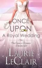 Once Upon A Royal Wedding ebook by Laurie LeClair