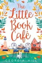 The Little Book Café ebook by Georgia Hill