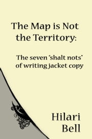 "The Map is Not the Territory: The Seven ""Shalt Nots"" of Writing Jacket Copy ebook by Hilari Bell"
