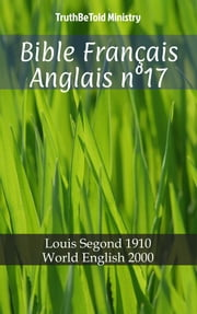 Bible Français Anglais n°17 - Louis Segond 1910 - World English 2000 ebook by TruthBeTold Ministry, Joern Andre Halseth, Louis Segond