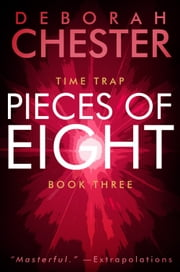 Pieces of Eight - The Time Trap Series - Book Three ebook by Deborah Chester,Sean Dalton
