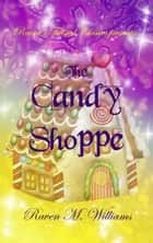 Raven's Twisted Classics Presents: The Candy Shoppe ebook by Raven M. Williams