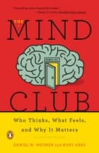 The Mind Club - Who Thinks, What Feels, and Why It Matters ebook by Daniel M. Wegner, Kurt Gray