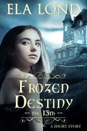 The 13th: Frozen Destiny ebook by Ela Lond