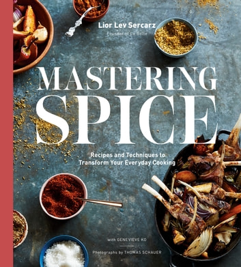 Mastering Spice - Recipes and Techniques to Transform Your Everyday Cooking: A Cookbook ebook by Lior Lev Sercarz,Genevieve Ko