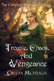 Trouble, Chaos and Vengeance: The Complete Soulbearer Trilogy ebook by Crista McHugh