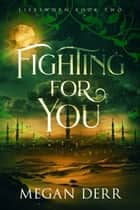 Fighting for You 電子書 by Megan Derr