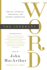 The Inerrant Word - Biblical, Historical, Theological, and Pastoral Perspectives ebook by John MacArthur,R. C. Sproul,Alistair Begg,Mark Dever,Kevin DeYoung,Sinclair B. Ferguson,Michael J. Kruger,R. Albert Mohler Jr.,Stephen J. Nichols,Carl R. Trueman,William Barrick,Greg Beale,Nathan Busenitz,Abner Chou,J. Ligon Duncan,John M. Frame,Ian Hamilton,Brad Klassen,Steven J. Lawson,Iain Murray,Miguel Núñez,Derek Thomas,Michael Vlach,Matt Waymeyer