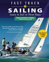 Fast Track to Sailing - Learn to Sail in Three Days ebook by Steve Colgate,Doris Colgate