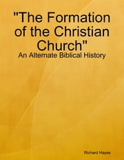 The Formation of the Christian Church - An Alternate Biblical History