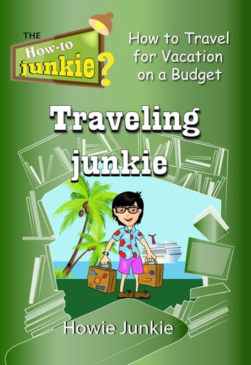 Traveling Junkie: How to Travel for Vacation on a Budget ebooks by Howie Junkie