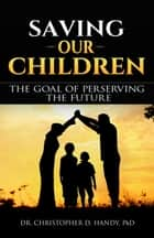 Saving Our Children ebook by Christopher Handy
