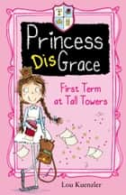 Princess DisGrace 1: Princess DisGrace eBook by Lou Kuenzler