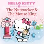 Hello Kitty Presents the Storybook Collection: The Nutcracker & The Mouse King ebook by LTD. Sanrio Company