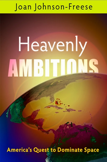 Heavenly Ambitions - America's Quest to Dominate Space ebook by Joan Johnson-Freese