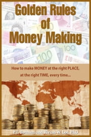Golden Rules of Money Making: 20 Powerful Ways to Leverage and Gain a Competitive Edge for Life Success ebook by PT Barnum,Vivian W Lee