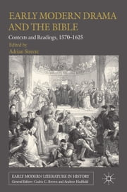 Early Modern Drama and the Bible - Contexts and Readings, 1570-1625 ebook by A. Streete