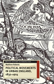 Political Movements in Urban England, 1832-1914 ebook by Matthew Roberts