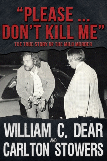 """Please … Don't Kill Me"" - The True Story of the Milo Murder ebook by William C. Dear,Carlton Stowers"