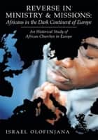 Reverse in Ministry and Missions: Africans in the Dark Continent of Europe ebook by Israel Olofinjana
