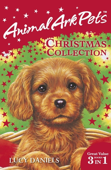 Animal Ark Pets Christmas Collection - THREE BOOKS IN ONE ebook by Lucy Daniels
