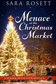 Menace at the Christmas Market - Murder on Location ebook by Sara Rosett