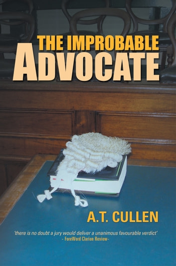The Improbable Advocate - An Australian Courtroom Drama eBook by A.T. Cullen