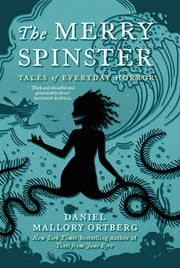 The Merry Spinster - Tales of everyday horror ebook by Daniel Mallory Ortberg