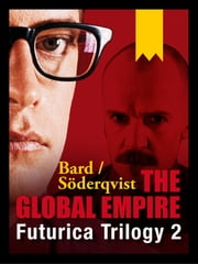 The Global Empire - Futurica Trilogy 2 ebook by Alexander Bard,Jan Söderqvist