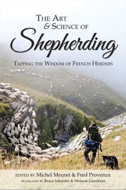 The Art and Science of Shepherding - Tapping the Wisdom of French Herders ebook by Michel Meuret,Fred Provenza