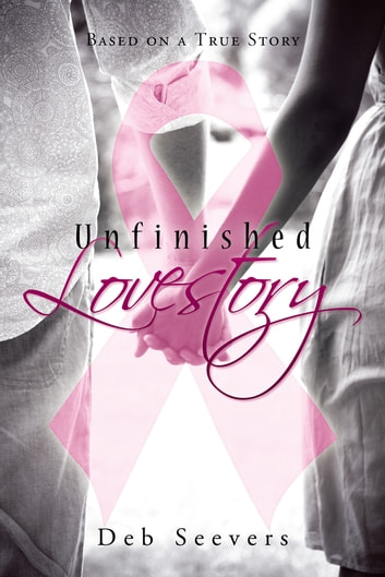 Unfinished Lovestory - Based on a True Story ebook by Deb Seevers